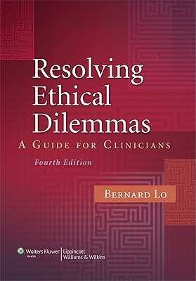 Resolving Ethical Dilemmas: A Guide for Clinicians - Lo, Bernard, MD