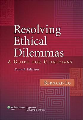 Resolving Ethical Dilemmas: A Guide for Clinicians - Lo, Bernard, MD