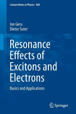 Resonance Effects of Excitons and Electrons: Basics and Applications - Geru, Ion, and Suter, Dieter