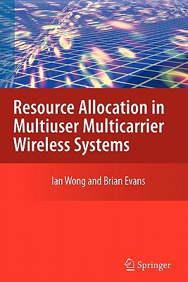 Resource Allocation in Multiuser Multicarrier Wireless Systems - Wong, Ian C., and Evans, Brian