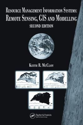 Resource Management Information Systems: Remote Sensing, GIS and Modelling - McCloy, Keith R