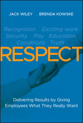 Respect: Delivering Results by Giving Employees What They Really Want - Wiley, Jack