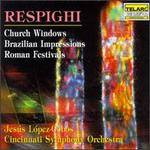 Respighi: Church Windows; Brazilian Impressions; Roman Festivals