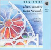 Respighi: Church Windows; Poema Autunnale - Ruggiero Ricci (violin); Pacific Symphony Orchestra; Keith Clark (conductor)