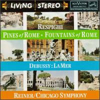 Respighi: Pines of Rome; Fountains of Rome; Debussy: La Mer - Chicago Symphony Orchestra; Fritz Reiner (conductor)