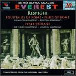 Respighi: The Fountains of Rome; The Pines of Rome; Feste Romane