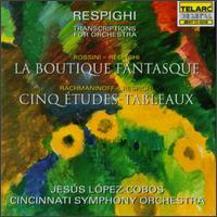 Respighi: Transcriptions for Orchestra - Cincinnati Symphony Orchestra; Jesús López-Cobos (conductor)