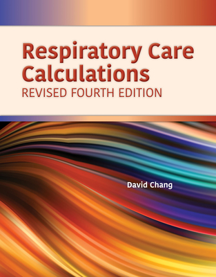 Respiratory Care Calculations Revised - Chang, David W.