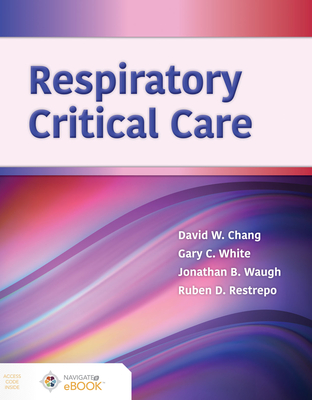 Respiratory Critical Care - Chang, David W, and White, Gary, and Waugh, Jonathan