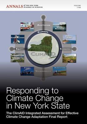 Responding to Climate Change in New York State: The Climaid Integrated Assessment for Effective Climate Change Adaptation Final Report, Volume 1244 - Editorial Staff of Annals of the New York Academy of Sciences (Editor)