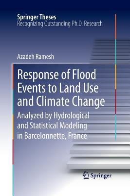 Response of Flood Events to Land Use and Climate Change: Analyzed by Hydrological and Statistical Modeling in Barcelonnette, France - Ramesh, Azadeh