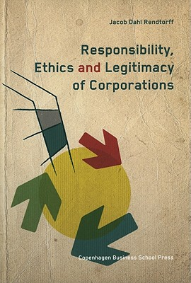 Responsibility, Ethics and Legitimacy of Corporations - Rendtorff, Jacob Dahl