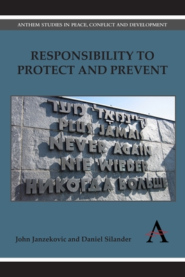 Responsibility to Protect and Prevent: Principles, Promises and Practicalities - Janzekovic, John, and Silander, Daniel