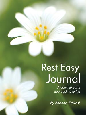 Rest Easy Journal: A Down to Earth Approach to Dying - Provost, Shanna