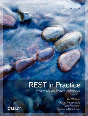 REST in Practice - Webber, Jim, and Parastatidis, Savas, and Robinson, Ian