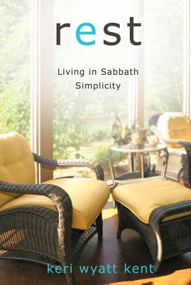 Rest: Living in Sabbath Simplicity - Kent, Keri Wyatt