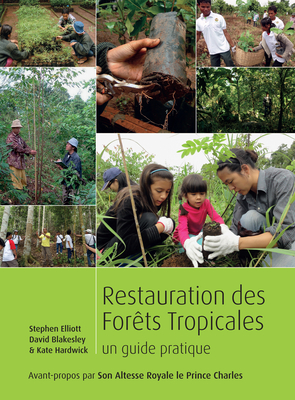 Restauration des Forets Tropicales: Un Guide Pratique - Elliott, Stephen