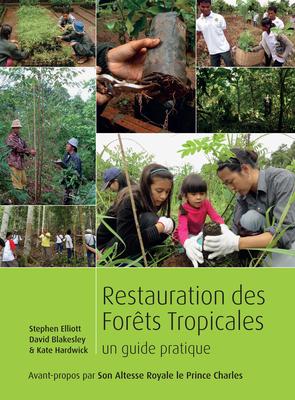 Restauration des Forets Tropicales: Un Guide Pratique - Elliott, Stephen, and Blakesley, David, PhD, and Hardwick, Kate