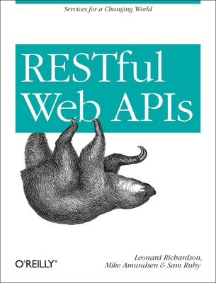 Restful Web APIs: Services for a Changing World - Richardson, Leonard, and Amundsen, and Ruby, Sam