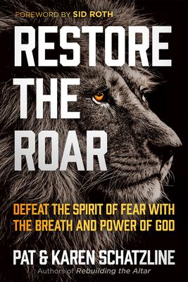 Restore the Roar: Defeat the Spirit of Fear with the Breath and Power of God - Schatzline, Pat, and Schatzline, Karen
