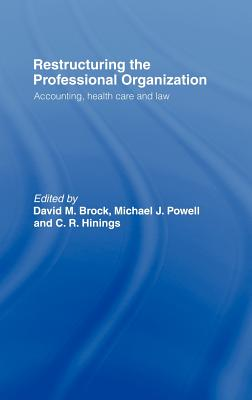 Restructuring the professional organization: accounting, health care and law - Brock, David (Editor), and Hinings, C R (Editor), and Powell, Michael (Editor)