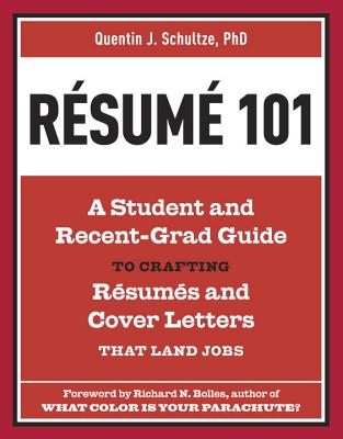 Resume 101: A Student and Recent-Grad Guide to Crafting Resumes and Cover Letters That Land Jobs - Schultze, Quentin J