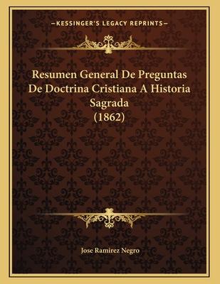 Resumen General de Preguntas de Doctrina Cristiana a Historia Sagrada (1862) - Negro, Jose Ramirez
