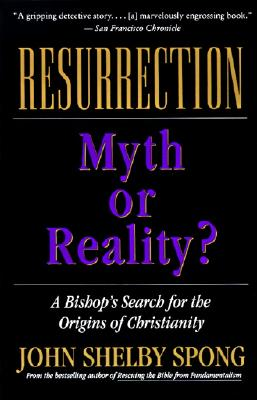 Resurrection: Myth or Reality? - Spong, John Shelby, Right Reverend