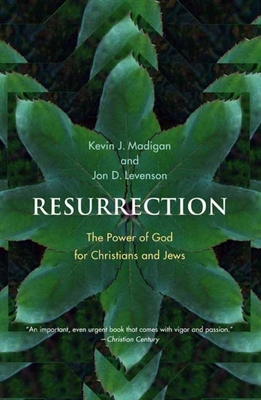 Resurrection: The Power of God for Christians and Jews - Madigan, Kevin J, and Levenson, Jon Douglas