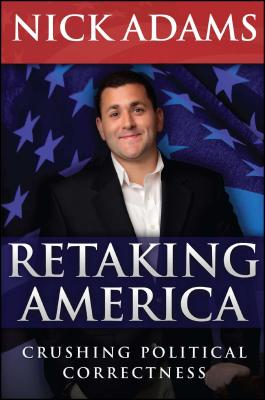 Retaking America: Crushing Political Correctness - Adams, Nick, and Prager, Dennis (Foreword by)