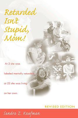 Retarded Isn't Stupid, Mom! Revised Edition - Kaufman, Sandra Z, and Edgerton, Robert B (Afterword by)