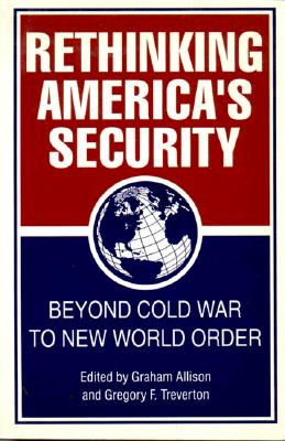 Rethinking America's Security: Beyond Cold War to New World Order - Allison, Graham T (Editor)