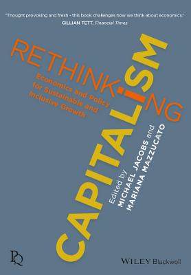 Rethinking Capitalism: Economics and Policy for Sustainable and Inclusive Growth - Mazzucato, Mariana (Editor), and Jacobs, Michael (Editor)