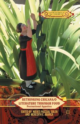 Rethinking Chicana/O Literature Through Food: Postnational Appetites - Pascual Soler, Nieves (Editor), and Abarca, M (Editor)