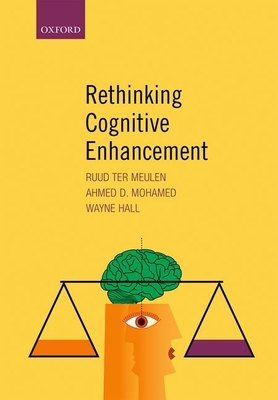 Rethinking Cognitive Enhancement - Ter Meulen, Ruud (Editor), and Mohamed, Ahmed (Editor), and Hall, Wayne (Editor)