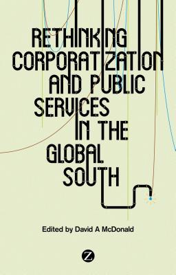 Rethinking Corporatization and Public Services in the Global South - McDonald, David (Editor)