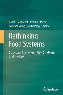 Rethinking Food Systems: Structural Challenges, New Strategies and the Law - Lambek, Nadia C S (Editor), and Claeys, Priscilla (Editor), and Wong, Adrienna (Editor)