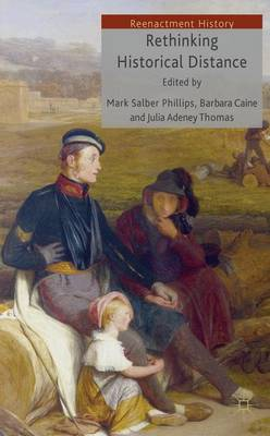 Rethinking Historical Distance - Phillips, Mark, and Caine, Barbara, and Thomas, Julia Adeney