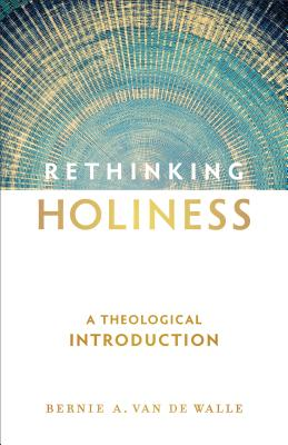 Rethinking Holiness: A Theological Introduction - Van De Walle, Bernie A