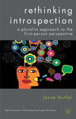 Rethinking Introspection: A Pluralist Approach to the First-Person Perspective - Butler, J