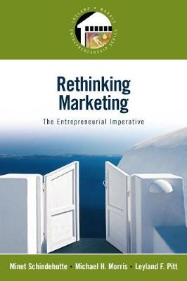 Rethinking Marketing: The Entrepreneurial Imperative - Schindehutte, Minet, and Morris, Michael, and Pitt, Leyland