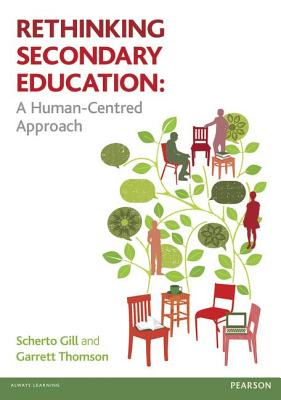 Rethinking Secondary Education: A Human-Centred Approach - Gill, Scherto, and Thomson, Garrett