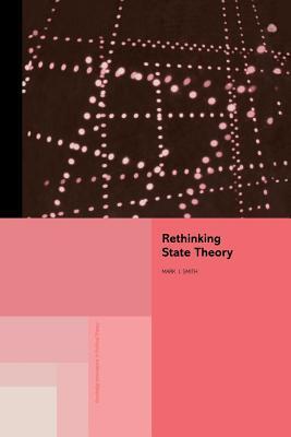 Rethinking State Theory - Smith, Mark J.