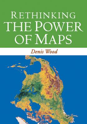 Rethinking the Power of Maps - Wood, Denis, Professor, PhD
