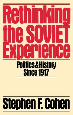 Rethinking the Soviet Experience: Politics and History Since 1917 - Cohen, Stephen F, PH.D.