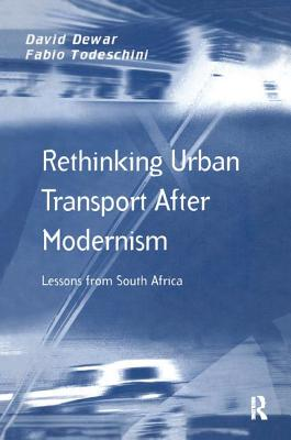 Rethinking Urban Transport After Modernism: Lessons from South Africa - Dewar, David, B.A., and Todeschini, Fabio