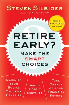 Retire Early? Make the Smart Choices - Silbiger, Steven A