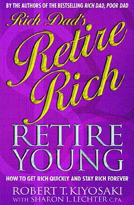 Retire Rich, Retire Young: How to Get Rich Quickly and Stay Rich Forever! - Kiyosaki, Robert T