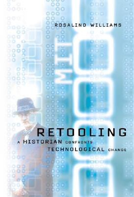 Retooling: A Historian Confronts Technological Change - Williams, Rosalind