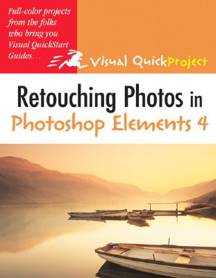 Retouching Photos in Photoshop Elements 4: Visual Quickproject Guide - Hester, Nolan